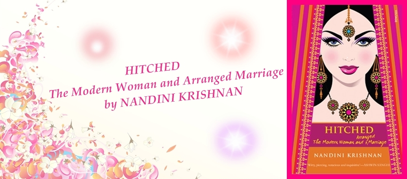 Hitched: The Modern Woman and Arranged Marriage by Nandini Krishnan