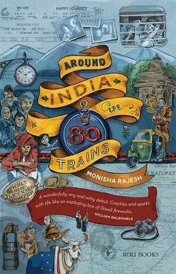 Around India in 80 Trains - Monisha Rajesh