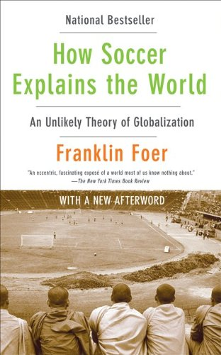 how soccer explains the world an unlikely theory of globalization Non-fiction essay how soccer explains the world an unlikely theory of globalization.