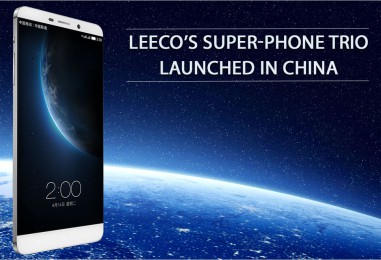 LeEco launches its Superphone Trio – Le 2, Le 2 Pro and Le Max 2