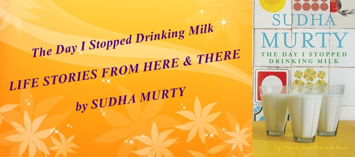 The Day I Stopped Drinking Milk-By Sudha Murty