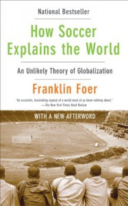 how-soccer-explains-the-world-an-unlikely-theory-of-globalization