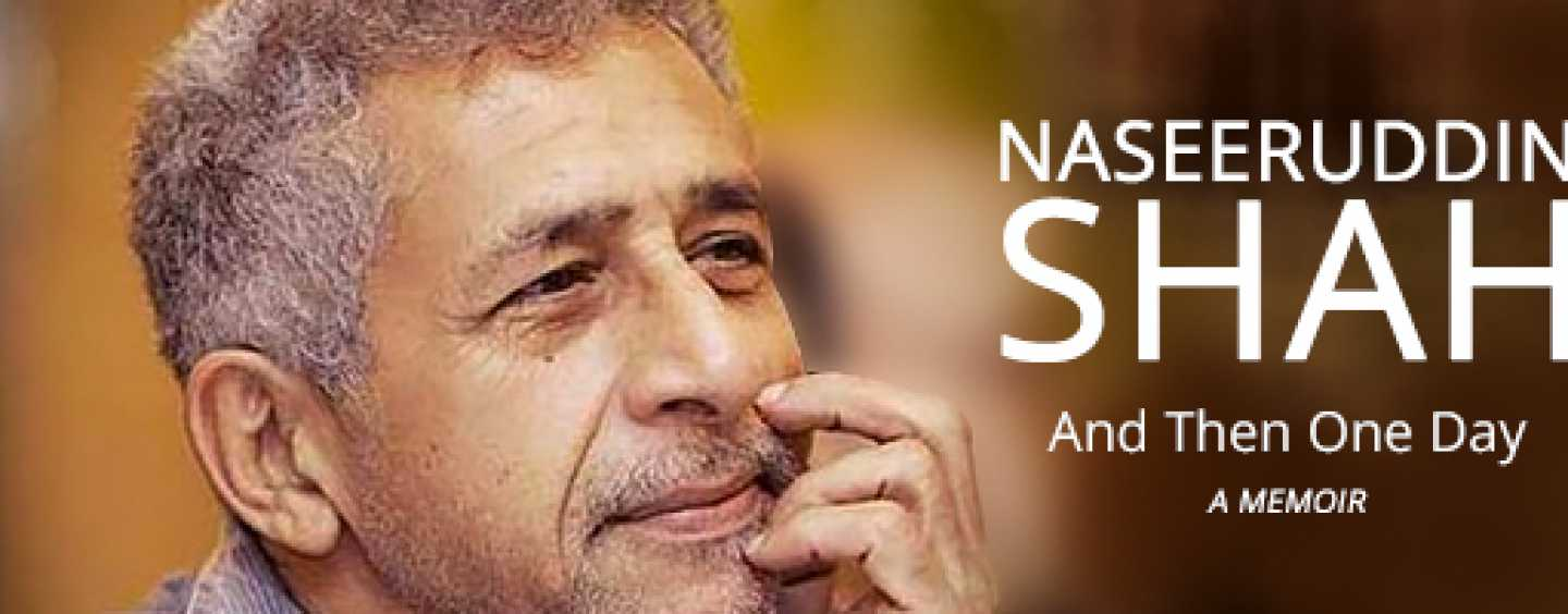'And Then One Day' – autobiography of Naseeruddin Shah