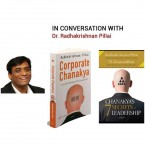 In conversation with Dr. Radhakrishnan Pillai- Author of 'Corporate Chanakya' and 'Chanakya's 7 Secrets of Leadership'