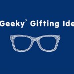 4 'Geeky' Gifting Ideas for Geeks of Today