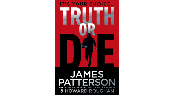 Truth or Die - by James Patterson and Howard Roughan