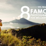 Tips from 8 Famous Photographers for brilliant clicks