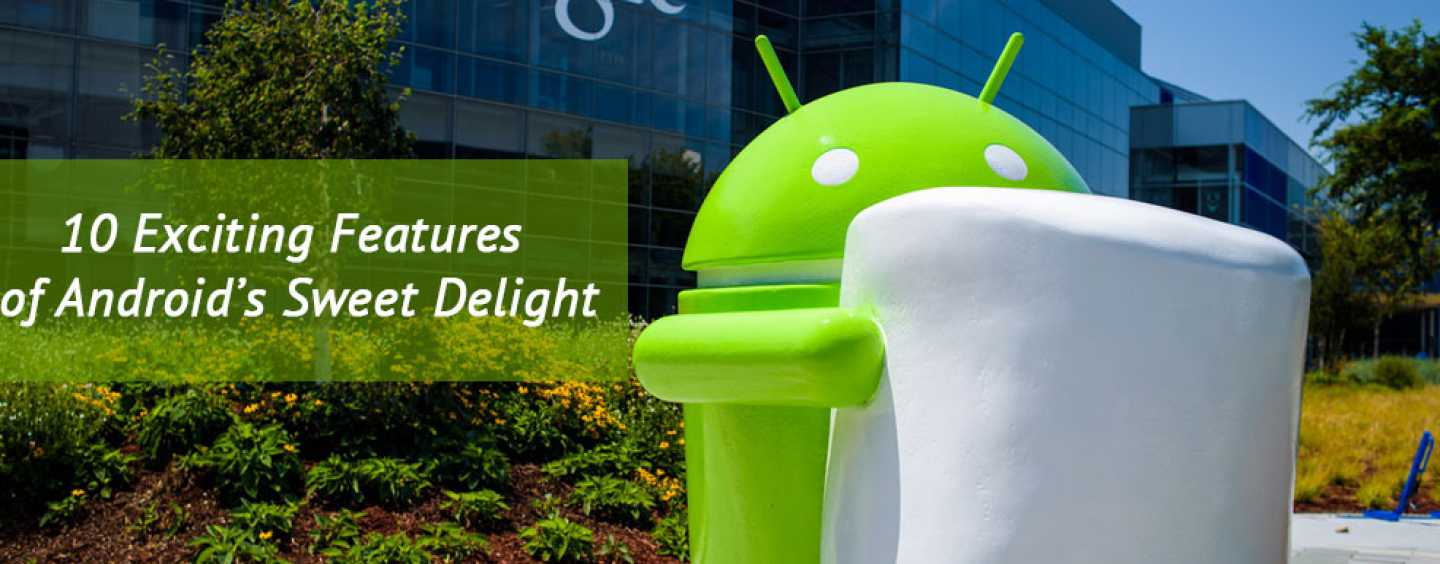 10 Exciting Features of the Android's Sweet Delight – Marshmallow