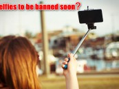 Selfies might be banned in India soon