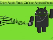 Apple Music for Android Phone – 6 Things you must know