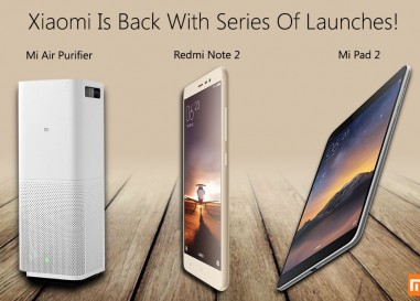 Xiaomi Comes Back With Series Of New Launches – Redmi Note 3, Mi Pad 2 And Mi Air Purifier 2