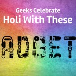 5 AWESOME GADGETS EVERY GEEK SHOULD HAVE THIS HOLI