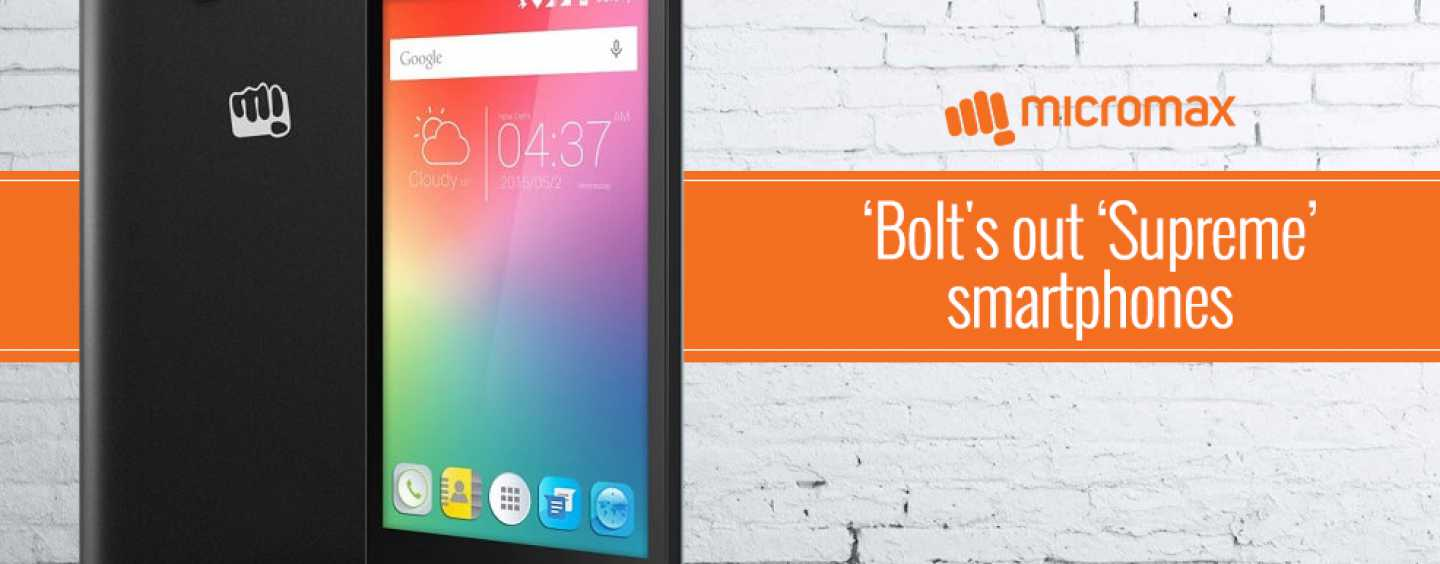 Micromax 'Bolt's Out Two New 'Supreme' Smartphones