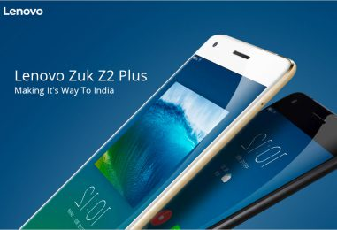 Lenovo Z2 Plus – Here Are The Reasons Why You Should Go For It
