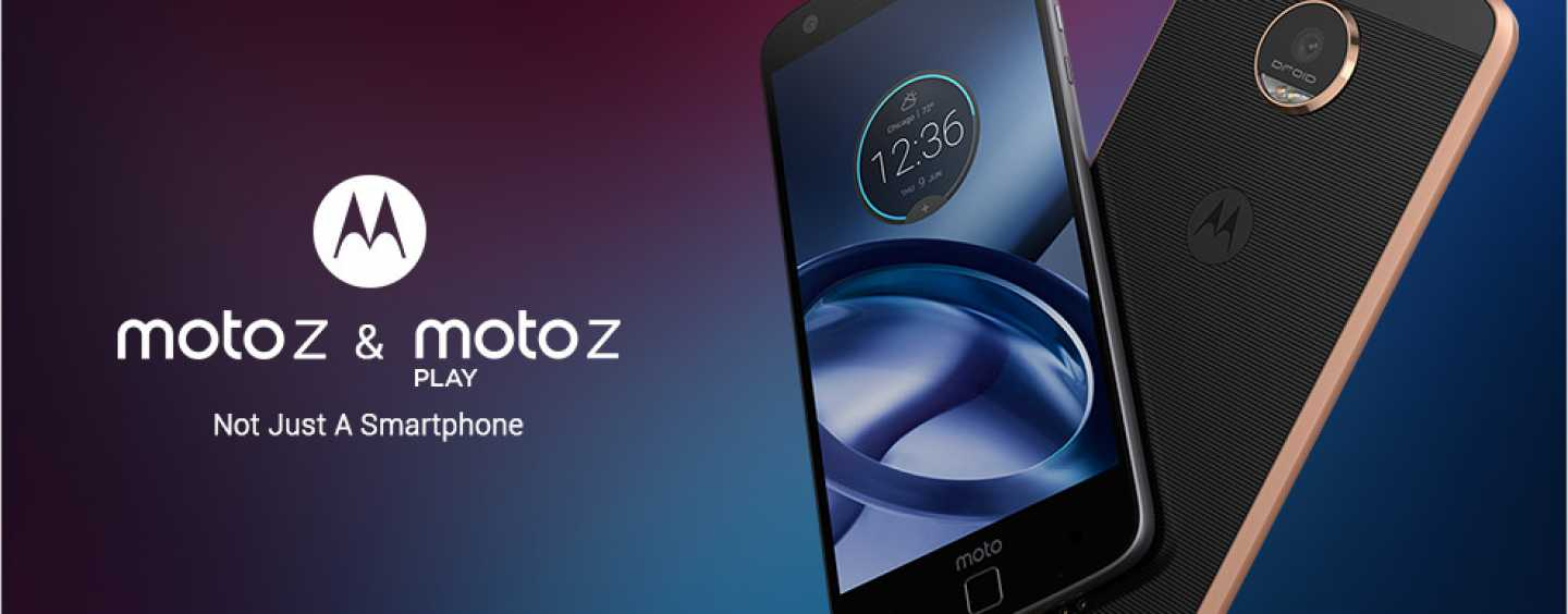 Top Reasons Why You Should Consider Moto Z or the Moto Z Play