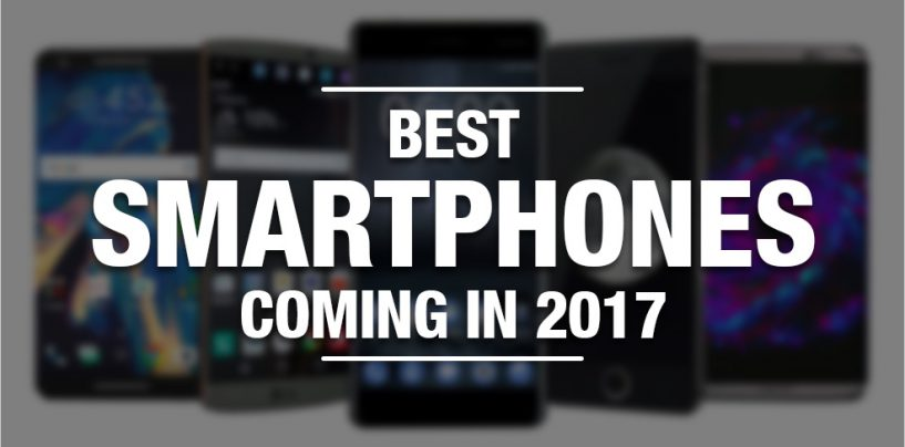 Top Five Smartphones To Look Forward To In 2017