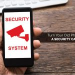 Do it yourself: Turn Your Old Phone Into A Security Camera