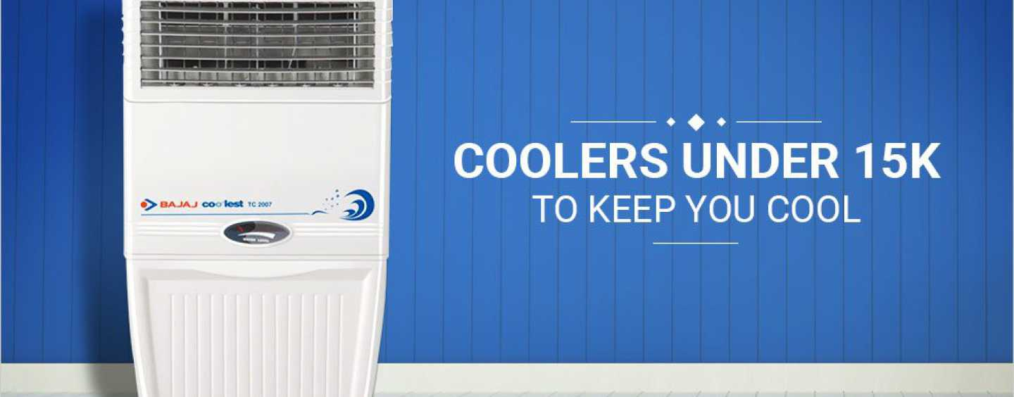 Looking for Coolers under 15K? Here are the Best Ones for You!