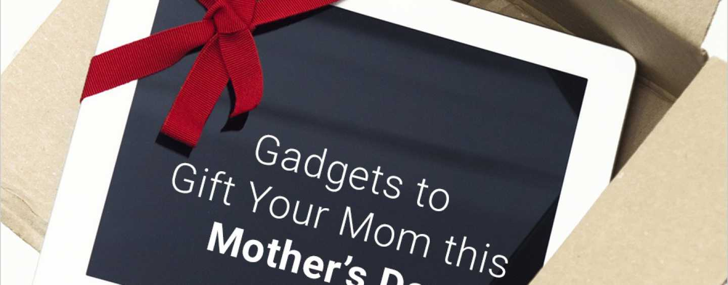 Gadgets to Gift Your Mom This Mother's Day