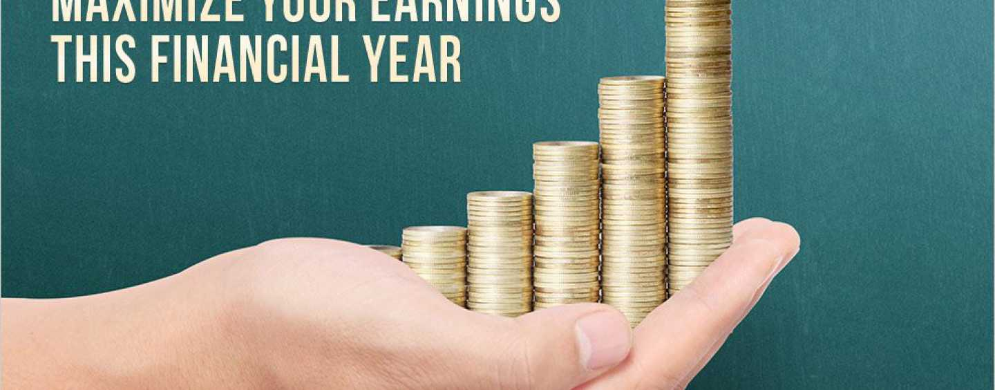 5 things you should do to maximize your earnings this financial year