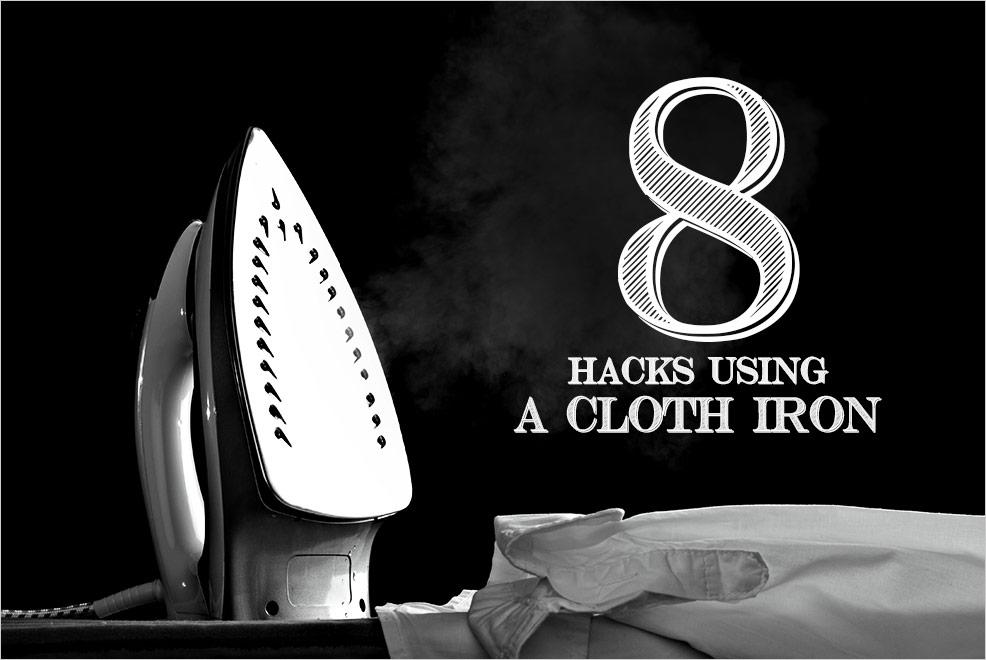 8 hacks using a cloth iron