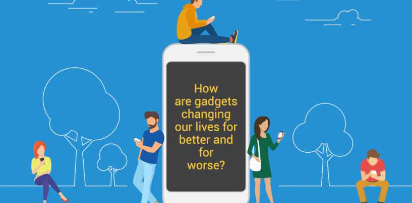 How are gadgets changing our lives