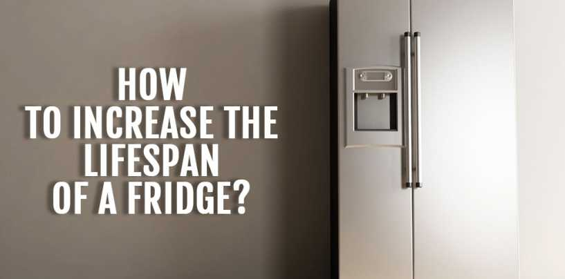 How to increase the lifespan of a fridge?