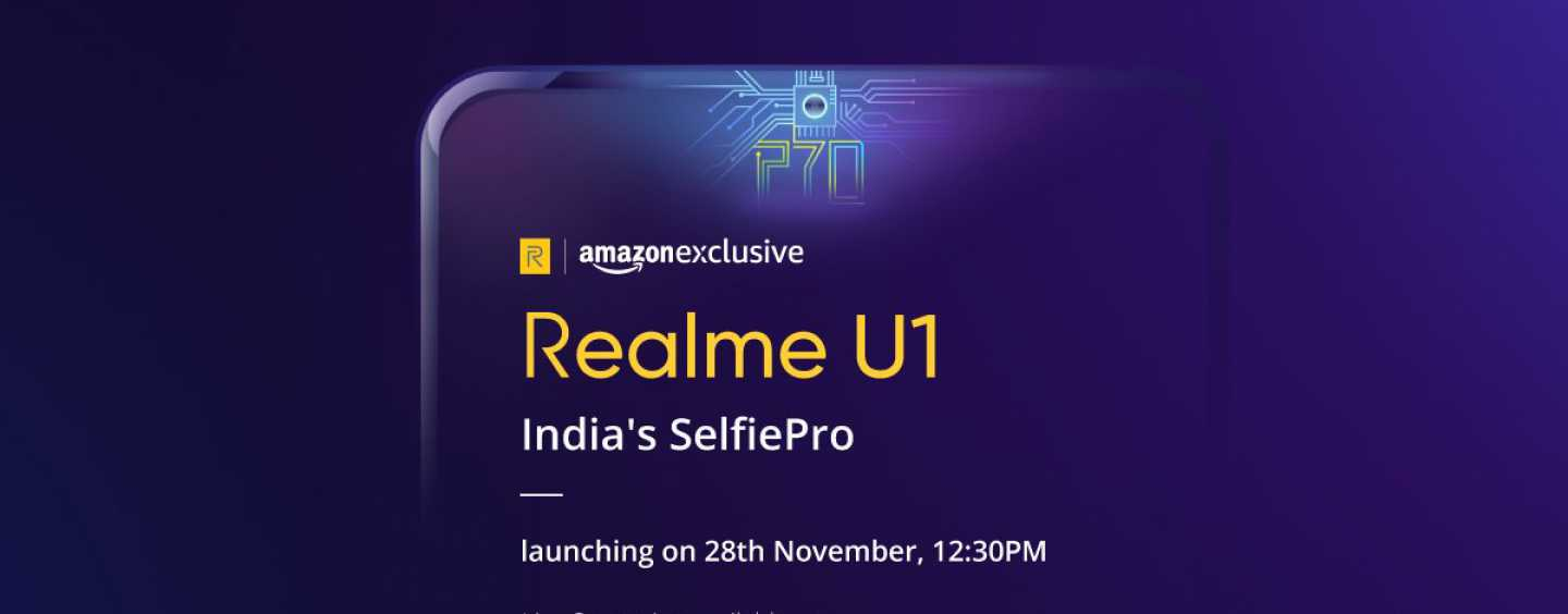 Realme U1 Selfie Phone Set to Launch in India on November 28: Will be Amazon Exclusive
